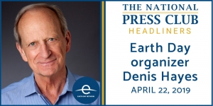 Earth Day's founding organizer Denis Hayes to speak at the National Press Club on April 22.