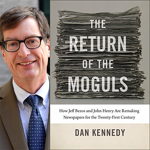Dan Kennedy - The Return of the Moguls